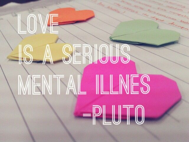 Love is a serious mental illnes. -Pluto #love #quotes #pluto #origami #fontover #fontovereditor #vsco #vscocam
