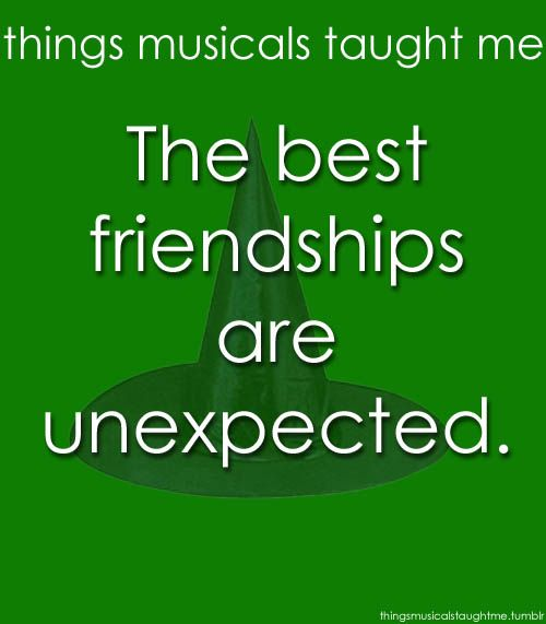 Things Musicals Taught Me:  WICKED    The best friendships are unexpected.     @Plainview Vintage Kosmala :)