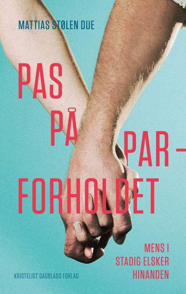 Video: Et parforhold må aldrig ende med, at vi tager hinanden for givet | Kristeligt Dagblad