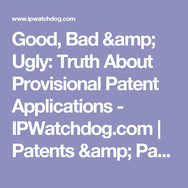 Good, Bad & Ugly: Truth About Provisional Patent Applications - IPWatchdog.com | Patents & Patent Law