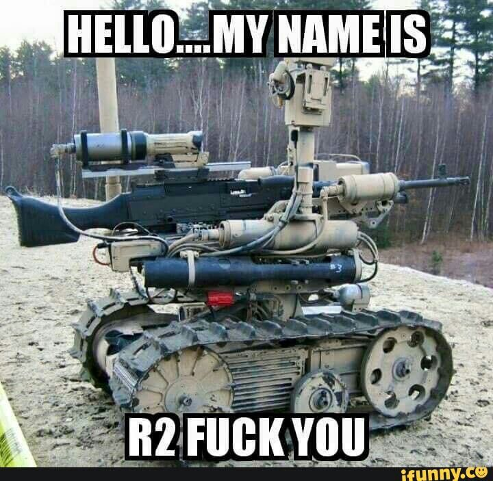 Hello My Name is R2 Fuck You - http://www.memefunnies.com/hello-my-name-is-r2-fuck-you/