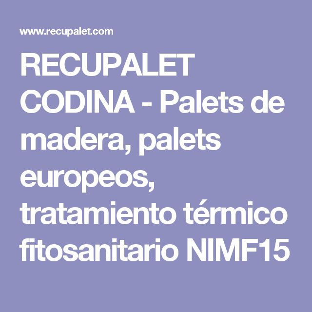 RECUPALET CODINA - Palets de madera, palets europeos, tratamiento térmico fitosanitario NIMF15