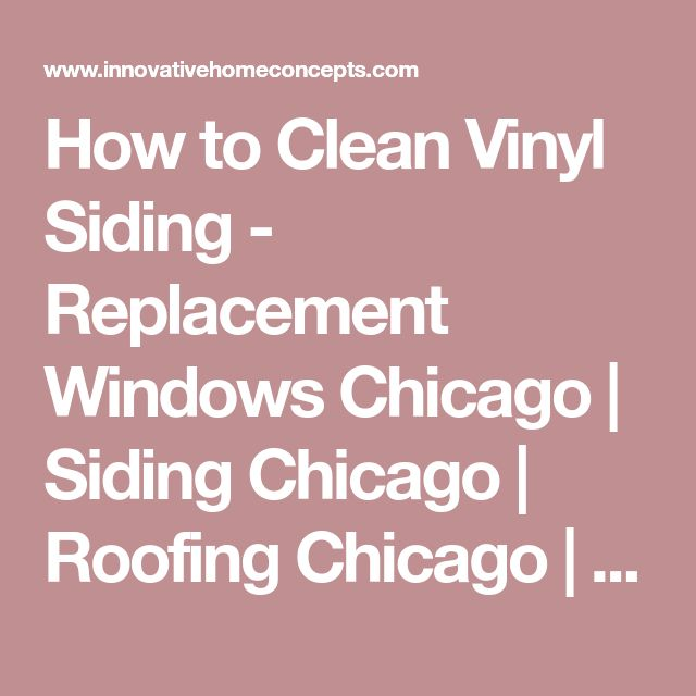 How to Clean Vinyl Siding - Replacement Windows Chicago | Siding Chicago | Roofing Chicago | Innovative Home Concepts, Inc.