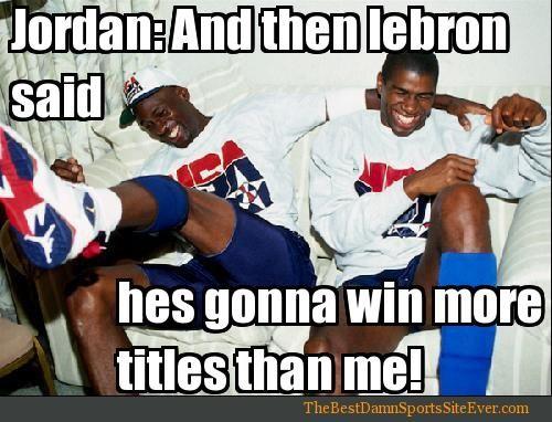 Michael Jordan: And then Lebron said he's gonna win more titles than me! #NBA