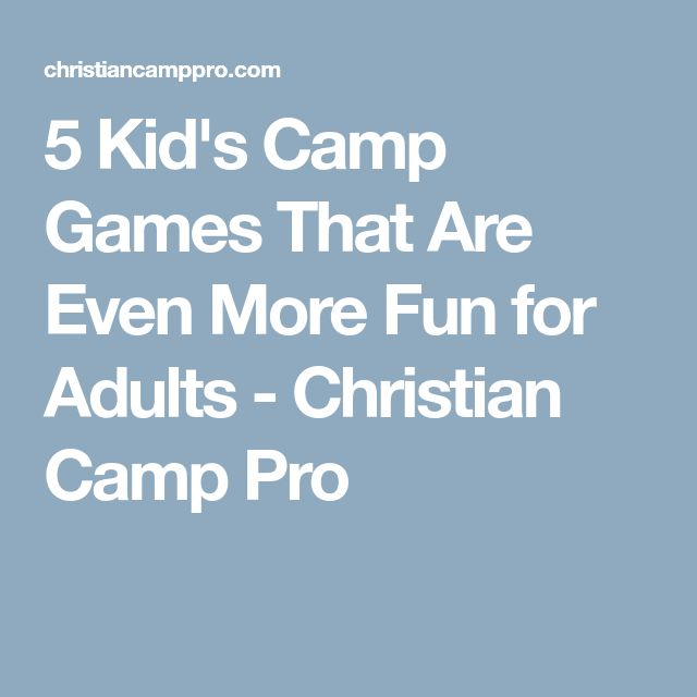 5 Kids Camp Games That Are Even More Fun For Adults