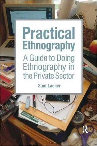 Practical Ethnography: A Guide to Doing Ethnography in the Private Sector: Sam Ladner: 9781611323900: Amazon.com: Books