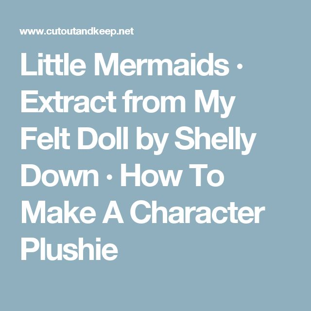 Little Mermaids · Extract from My Felt Doll by Shelly Down · How To Make A Character Plushie