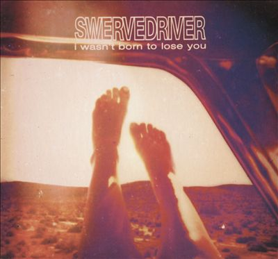 "Swervedriver - ""I Wasn't Born to Lose You"""