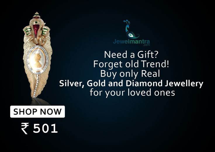 Need a gift ? Forget old trend! Buy only real Silver,Gold and Diamond Jewellery for your loved ones...  www.jewelmantra.com A Unit of Mahabir Danwar Jewellers 100% Hallmarked |100% Certified | Free Insured Shipping