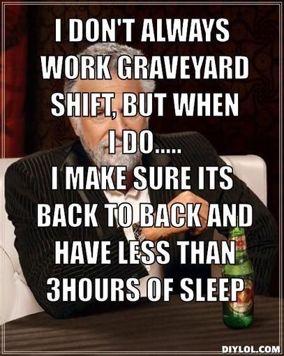 ed31ff92b1d395f85fbf94895c5ce130 graveyard shift graveyards top 25 best graveyard shift ideas on pinterest night shift meme,Night Shift Meme Sleep