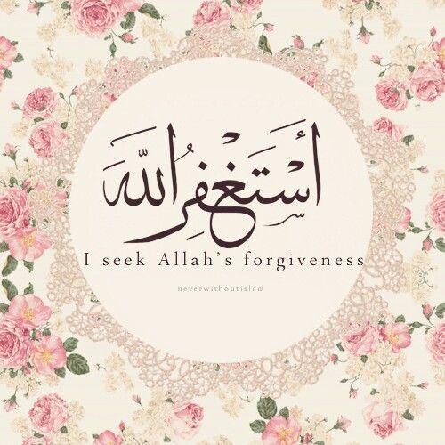 Astagfirullah I seek Allah's forgiveness