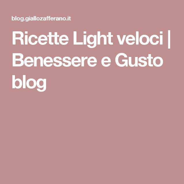 Ricette Light veloci   Benessere e Gusto blog