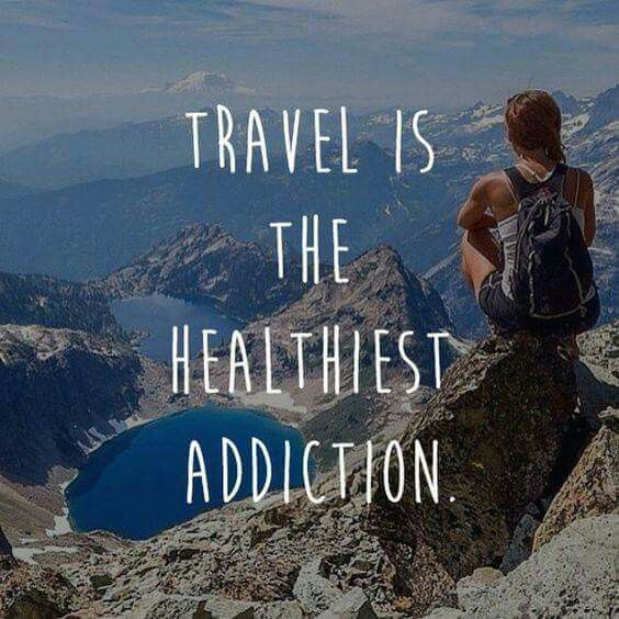 Travel os the healthiest addiction.