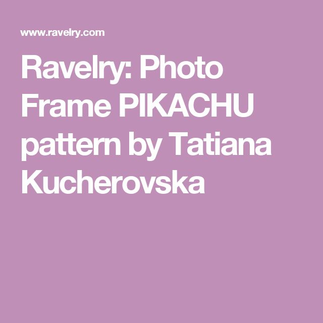 Ravelry: Photo Frame PIKACHU pattern by Tatiana Kucherovska