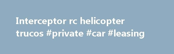 Interceptor rc helicopter trucos #private #car #leasing http://spain.remmont.com/interceptor-rc-helicopter-trucos-private-car-leasing/  #rc car # Interceptor rc helicopter trucos. Cheats for Saints Row: The Third for the XBOX360. Use our. Spawn RC Possesor – givecgun. (10) – Shoot down a helicopter with a Saints Flow fireball.If the player is hijacking a boat or helicopter during a Drug War, they will be required to bring it to the docks in Northwood. The Buffalo will be right in front of…