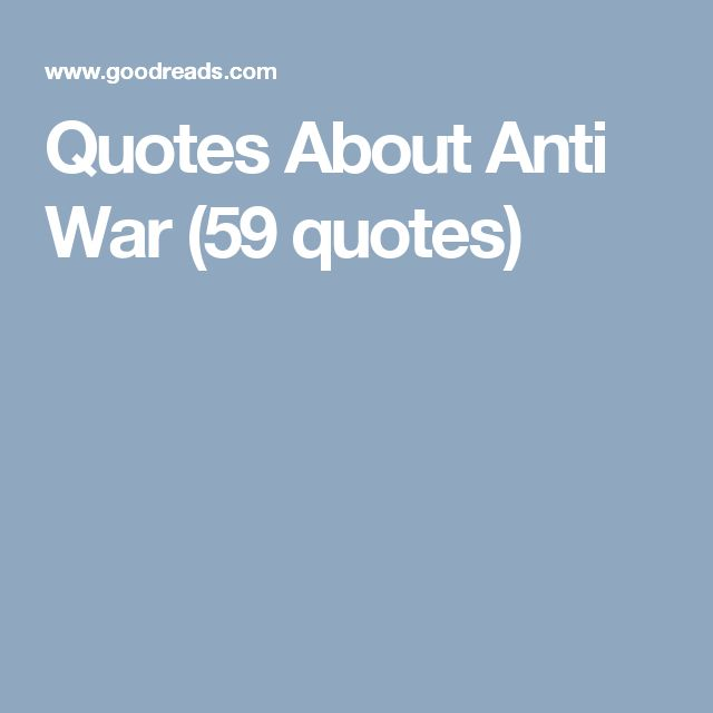 Quotes About Anti War (59 quotes)