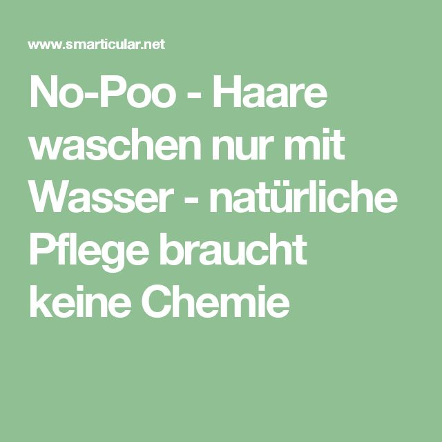 No-Poo - Haare waschen nur mit Wasser - natürliche Pflege braucht keine Chemie