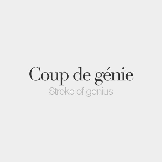 Coup de génie (masculine word) | Stroke of genius | /ku də ʒe.ni/
