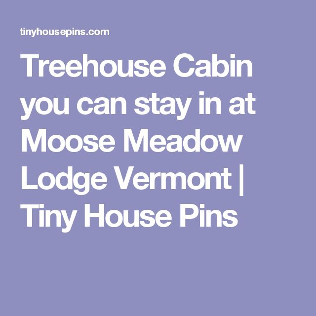 Treehouse Cabin you can stay in at Moose Meadow Lodge Vermont | Tiny House Pins