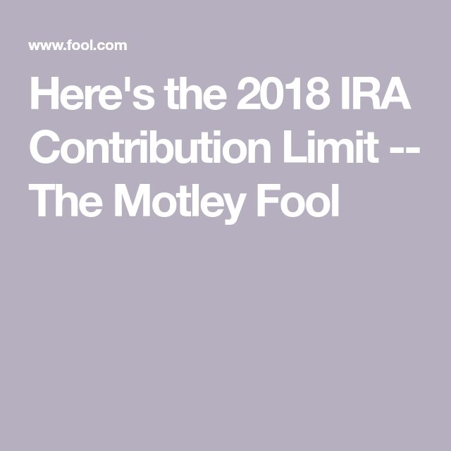 Here's the 2018 IRA Contribution Limit -- The Motley Fool