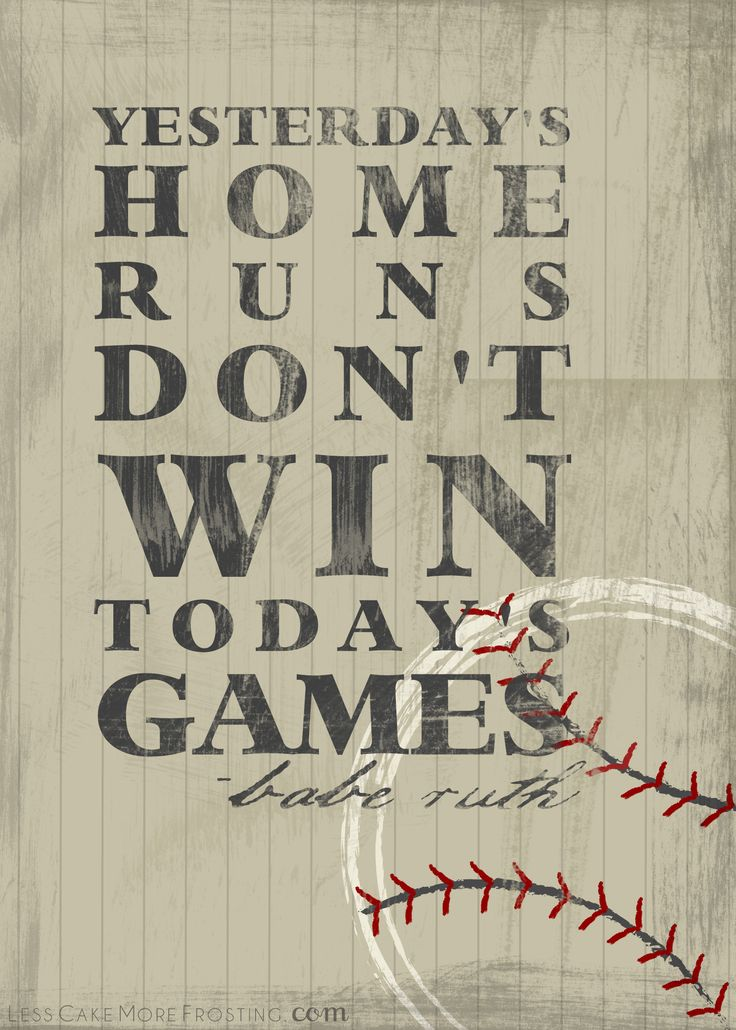Yesterday's home runs don't win today's games.Sports Quotes, Life Quotes, Babe Ruth, Baberuth, Little Boys Room, Softball Quotes, Basebal Quotes, Basebal Seasons, Babes Ruth