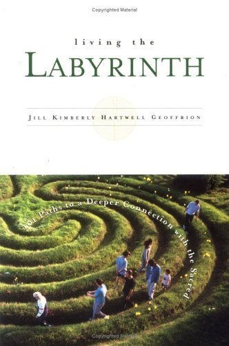 Living the Labyrinth: 101 Paths to a Deeper Connection With the Sacred by Jill Kimberly Hartwell Geoffrion,