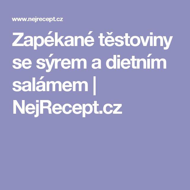 Zapékané těstoviny se sýrem a dietním salámem | NejRecept.cz