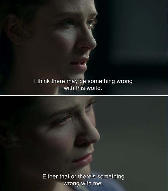 """I think there may be something wrong with this world. Either that or there's something wrong with me"" - Dolores #Westworld"