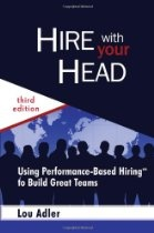 Hire With Your Head: Using Performance-Based Hiring To Build Great Teams By Lou Adler