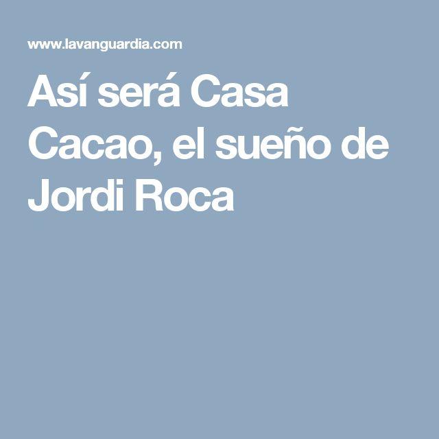 Así será Casa Cacao, el sueño de Jordi Roca