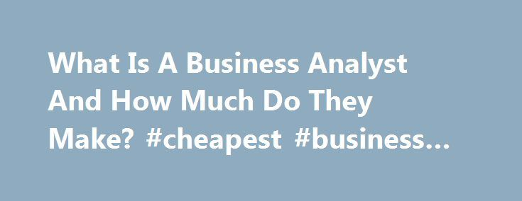What Is A Business Analyst And How Much Do They Make? #cheapest #business #cards http://business.remmont.com/what-is-a-business-analyst-and-how-much-do-they-make-cheapest-business-cards/  #business analyst salary # What Is A Business Analyst And How Much Do They Make? Over the last few years, the generic job title of business analyst has become popular in multiple industries. Although job duties can vary immensely, in the most general terms, business analysts work within a business or…