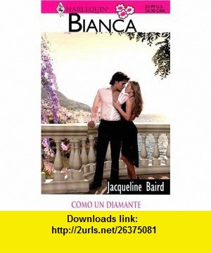 Como Un Diamante (Harlequin Bianca) (Spanish Edition) (9780373337439) Jacqueline Baird , ISBN-10: 0373337434  , ISBN-13: 978-0373337439 ,  , tutorials , pdf , ebook , torrent , downloads , rapidshare , filesonic , hotfile , megaupload , fileserve