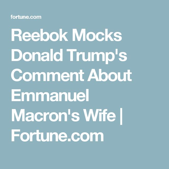 Reebok Mocks Donald Trump's Comment About Emmanuel Macron's Wife | Fortune.com