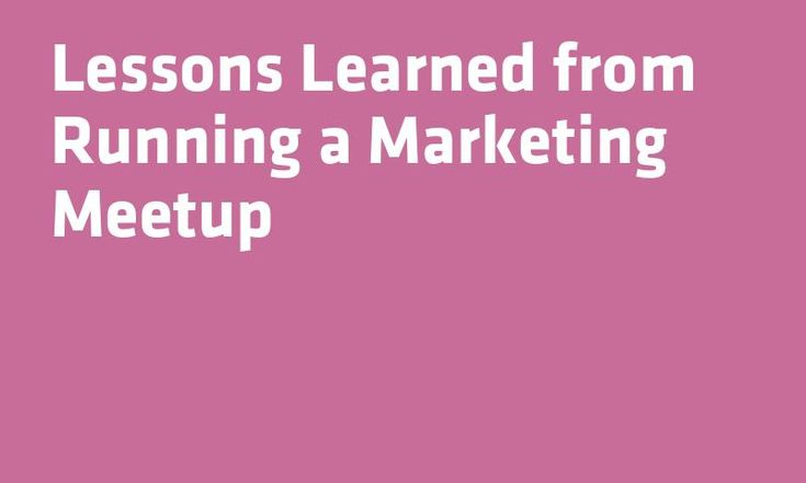 Lessons Learned from Running a #Marketing Meetup