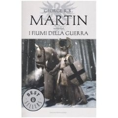George R. R. Martin | Le Cronache del Ghiaccio e del Fuoco - I fiumi della guerra