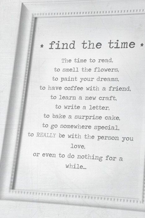 find the timeLife Quotes, Remember This, Time Quotes, Life Lessons, Finding, Make Time, Quotes Life, Inspiration Quotes, New Crafts