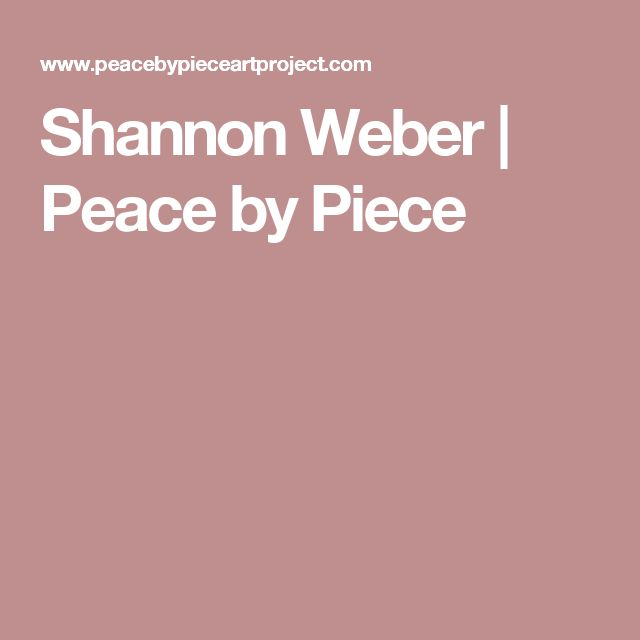 Shannon Weber | Peace by Piece