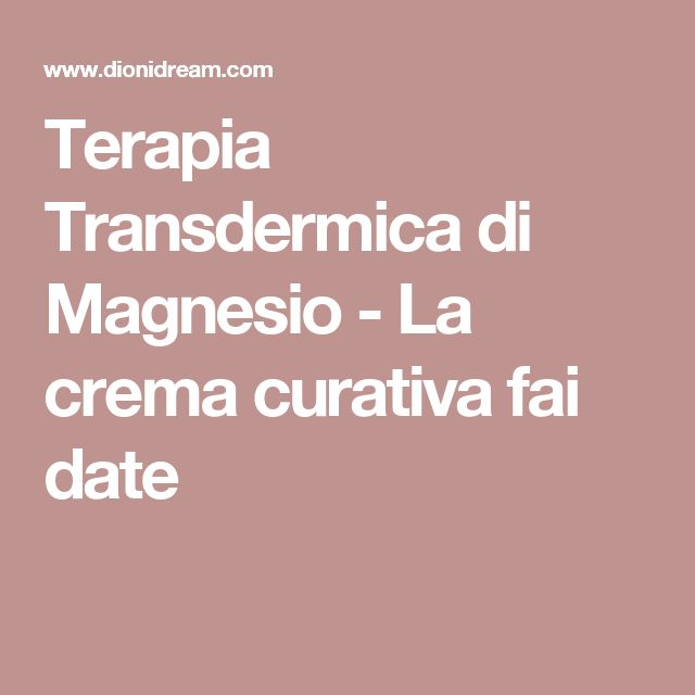 Terapia Transdermica di Magnesio - La crema curativa fai date