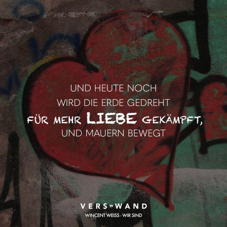 Und heute noch wird die Erde gedreht für mehr Liebe gekämpft und Mauern bewegt – Wincent Weiss