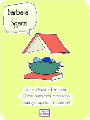 Social Media ed editoria: 21 voci autorevoli raccontano strategie, opinioni e strumenti eBook: Barbara Sgarzi: Amazon.it: Kindle Store