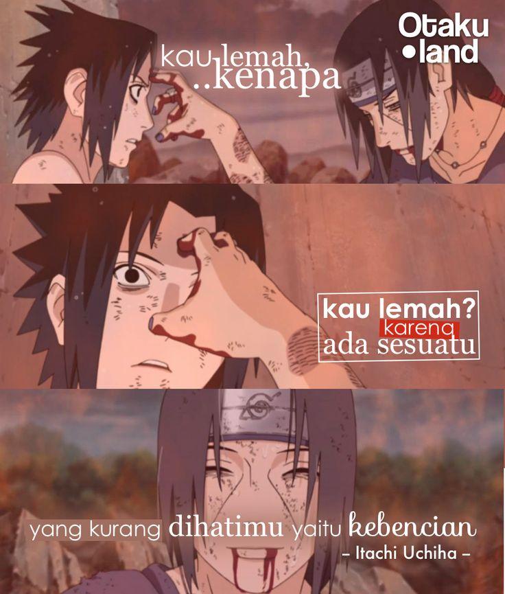 "Quotes Itachi : ""kau lemah, kenapa kau lemah? karena ada sesuatu yang kurang di hatimu yaitu kebencian"" Anime : Naruto"