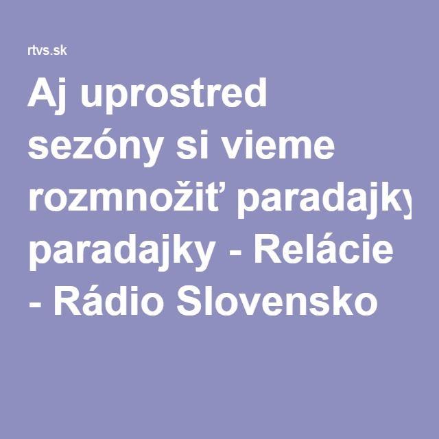 Aj uprostred sezóny si vieme rozmnožiť paradajky - Relácie - Rádio Slovensko