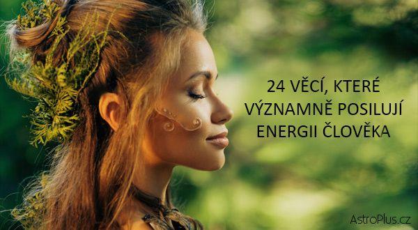 24 věcí, které významně posilují energii člověka | AstroPlus.cz