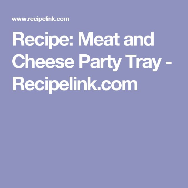 Recipe: Meat and Cheese Party Tray - Recipelink.com