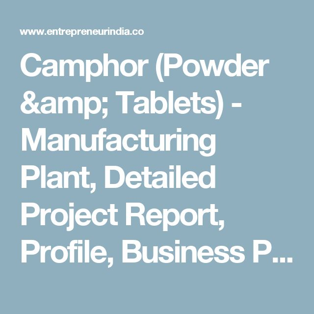 Camphor Powder  Tablets  Manufacturing Plant Detailed Project