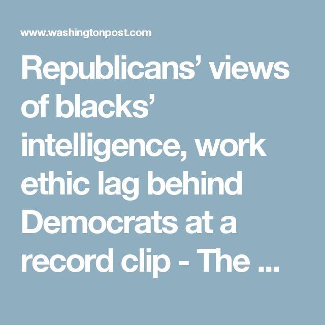 Republicans' views of blacks' intelligence, work ethic lag behind Democrats at a record clip - The Washington Post