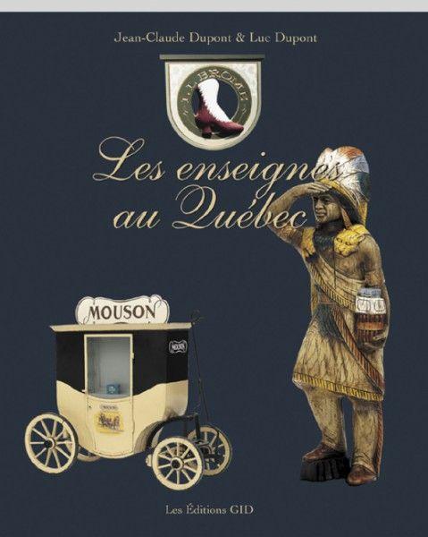 Les enseignes au Québec - une histoire de l'enseigne par Jean-Claude Dupont et Luc Dupont aux Éditions GID