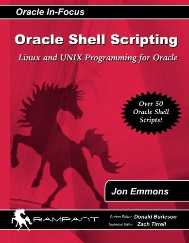 Oracle Shell Scripting: Linux and UNIX Programming for Oracle (Oracle In-Focus series) (Volume 26):   Shell scripting is necessary for automating a broad range of administration tasks on Oracle servers.  Many Oracle administrators and developers lack a strong system administration background and therefore manually perform these tasks at the cost of time, money and sustainability. This book will discuss how to automate many of the common Oracle administration tasks as well as the method...
