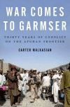 War comes to Garmser : thirty years of conflict on the Afghan frontier / Carter Malkasian. -- London :  Hurst & Company,  2013.