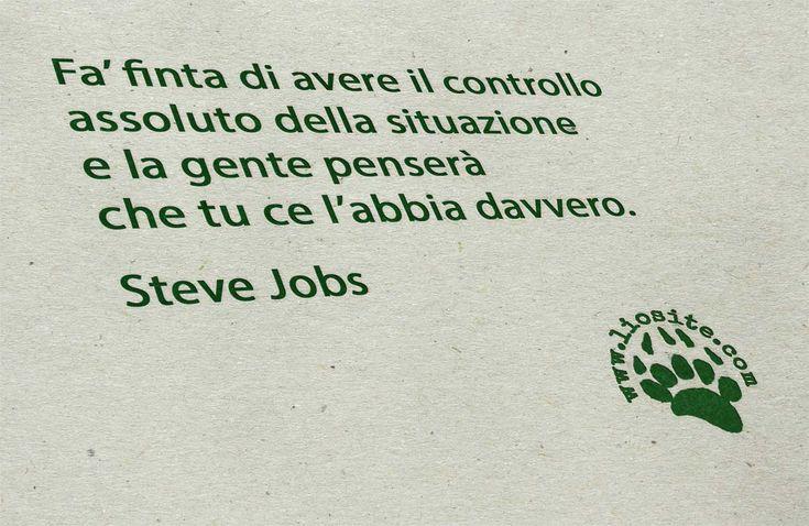 """In parole molto terra terra ... Fai come i nostri politici, vendi lucciole per lanterne... """"Fa' finta di avere il controllo assoluto della situazione e la gente penserà che tu ce l'abbia davvero"""". Steve Jobs - La biografia autorizzata #stevejobs, #frasimotivazionali, #fotocitazioni,"""